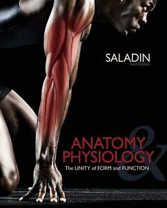 Anatomy and Physiology : The Unity of Form and Function by Kenneth S. Saladin...