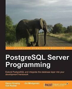 NEW PostgreSQL Server Programming by Hannu Krosing