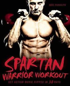 Spartan Warrior Workout: Get Action Movie Ripped in 30 Days by Dave Randolph (Pa