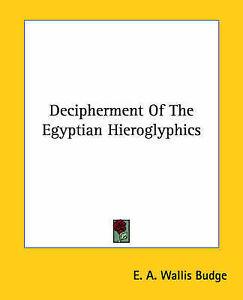 NEW Decipherment Of The Egyptian Hieroglyphics by E. A. Wallis Budge