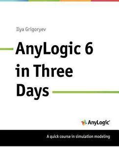 Anylogic-6-in-Three-Days-A-Quick-Course-in-Simulation-Modeling-von-Ilya