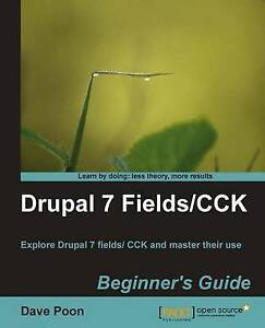 Drupal 7 Fields/CCK Beginner's Guide, New, Poon, Dave Book