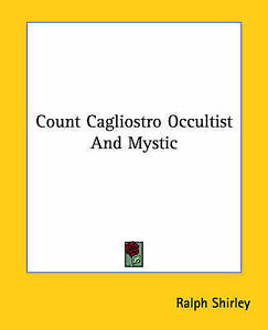 NEW Count Cagliostro Occultist And Mystic by Ralph Shirley