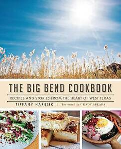 The Big Bend Cookbook Recipes Stories Heart West Texas by Harelik Tiffany