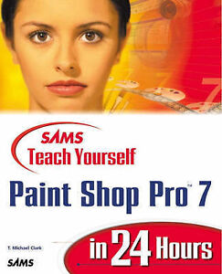 Clark, T. Michael Sams Teach Yourself Paint Shop Pro 7 in 24 Hours Very Good Boo