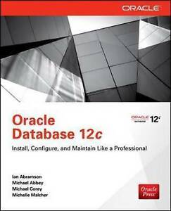 Oracle Database 12c Install, Configure & Maintain Like a Professional, Abramson,