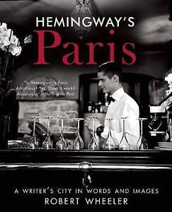 Hemingway's Paris: A Writer's City in Words and Images by Wheeler, Robert