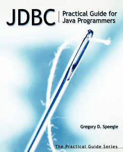 JDBC: Practical Guide for Java Programmers (The Practical Guides) by Speegle, G