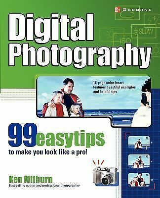 Digital Photography Ser.: Digital Photography : 99 Easy Tips to Make You Look... 1