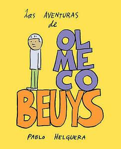 NEW Las Aventuras de Olmeco Beuys (Spanish Edition) by Pablo Helguera