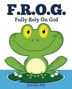 F.R.O.G.: Fully Rely on God By Ash, Jerrilyn -Paperback