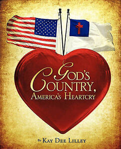 God's Country, America's Heartcry by Lilley, Kay Dee -Paperback