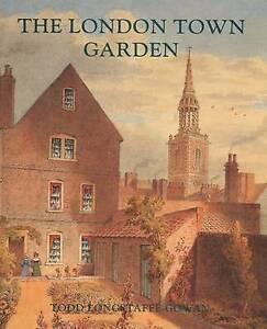 The London Town Garden 1700–1840, Todd Longstaffe–gow