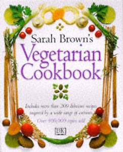 Sarah Brown's Vegetarian Cookbook - Sarah Brown