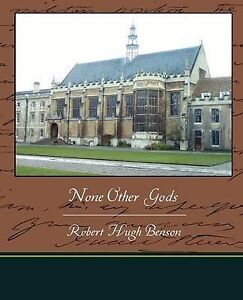 None-Other-Gods-by-Robert-Hugh-Benson-Paperback-2009