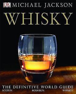 Whisky: The Definitive World Guide to Scotch, Bourbon and Whiskey by Michael Ja…