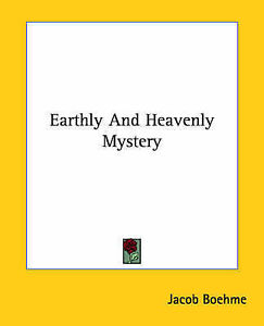 Earthly and Heavenly Mystery by Boehme, Jacob -Paperback