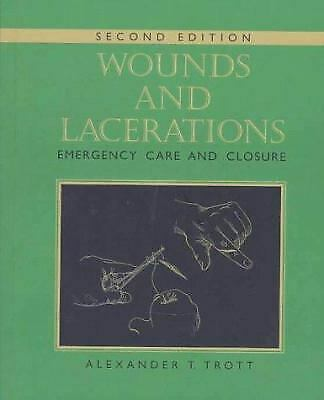 Wounds and Lacerations : Emergency Care and Closure by Trott, Alexander