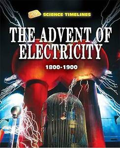 The Advent of Electricity: 1800-1900 (Science Timelines), Samuels, Charlie, New
