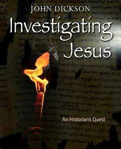 NEW Investigating Jesus: An Historian's Quest by John Dickson