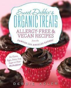 Sweet Debbie's Organic Treats: Allergy-Free & Vegan Recipes from the Famous...