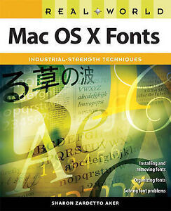 Real World MAC OS X Fonts, Aker, Sharon Zardetto, New Book