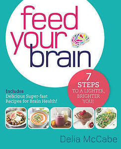 Feed Your Brain: 7 Steps to a Lighter, Brighter You! by Delia McCabe (Paperback,