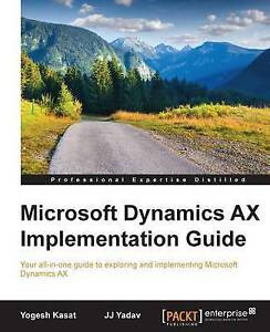NEW Microsoft Dynamics AX Implementation Guide by Yogesh Kasat
