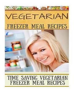 Vegetarian Freezer Meal Recipes Time Saving Vegetarian Freezer Meal Recipes by W