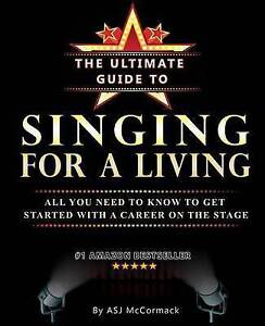 The Ultimate Guide To Singing For A Living: All you need to know to get started