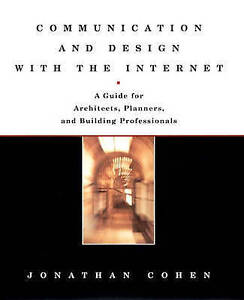 Communication and Design with the Internet: A Guide for Architects, Planners, an