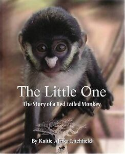 Little One, The: The Story of a Red-tailed Monkey ' Kaitie Afrika Litchfield