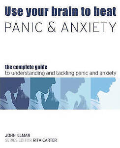 Use Your Brain to Beat Panic and Anxiety The Complete Guide to Understanding an - Hereford, United Kingdom - Use Your Brain to Beat Panic and Anxiety The Complete Guide to Understanding an - Hereford, United Kingdom