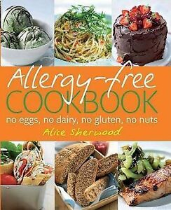 Allergy-Free-Cookbook-by-Alice-Sherwood-Hardback-2007-no-eggs-dairy-gluten