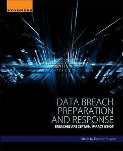 Data Breach Preparation and Response: Breaches are Certain, Impact is Not by...
