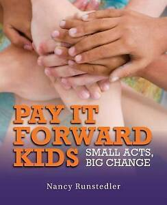 Pay It Forward Kids: Small Acts, Big Change by Nancy Runstedler (Hardback, 2013)