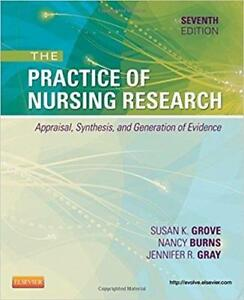 The Practice of Nursing Research Appraisal Synthesis and Generation of Evidence 7th Edition