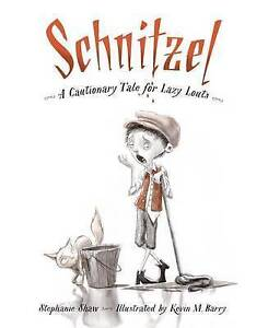 Schnitzel: A Cautionary Tale for Lazy Louts By Shaw, Stephanie -Hcover