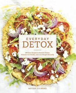 Everyday Detox : 100 Easy Recipes to Remove Toxins, Promote Gut Health, and...