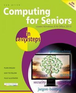 Computing for Seniors in Easy Steps: Covers Windows 8 and Office 2013 von Sue...