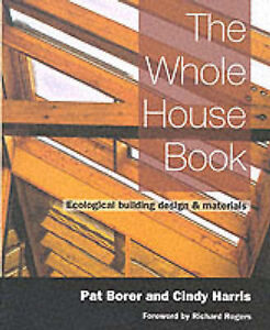 The Whole House Book: Ecological Building Design and Materials by Pat Borer,...