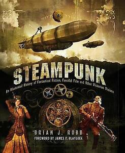Steampunk: An Illustrated History of Fantastical Fiction, Fanciful Film and Othe