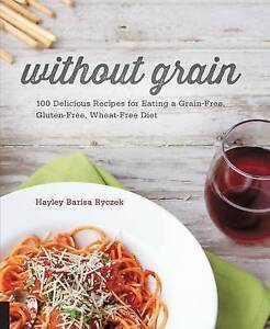 NEW Without Grain: 100 Delicious Recipes for Eating a Grain-Free, Gluten-Free
