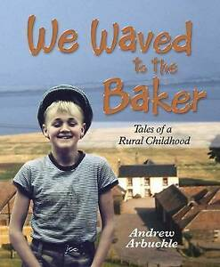 We Waved to the Baker: Tales of a Rural Childhood, Andrew Arbuckle | Hardcover B