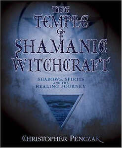 The Temple of Shamanic Witchcraft: Shadows, Spirits and the Healing Journey by C