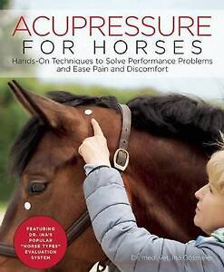 Acupressure for Horses Hands-On Techniques Solve Performance  by Gosmeier Ina