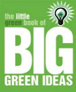 The Little Green Book of Big Green Ideas (Think Books), , New Book