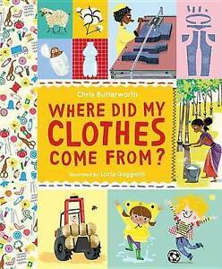 Where Did My Clothes Come From? by Butterworth, Chris -Hcover