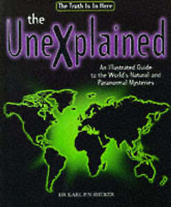 The Unexplained, The: An Illustrated Guide to the World's Natural and...