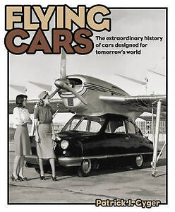 Cars-Flying-The-Extraordinary-History-of-Cars-Designed-for-Tomorrow-039-s-World-New